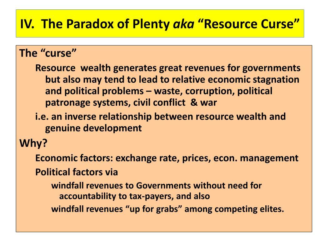 IV.  The Paradox of Plenty