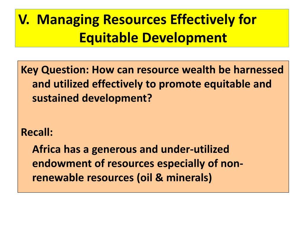 V.  Managing Resources Effectively for Equitable Development