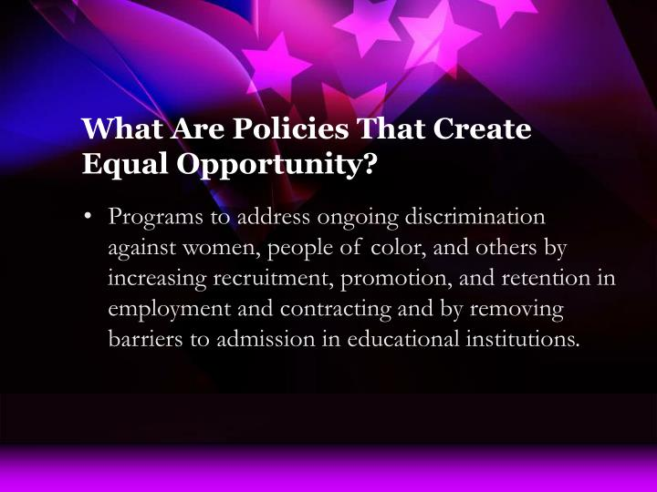 What are policies that create equal opportunity