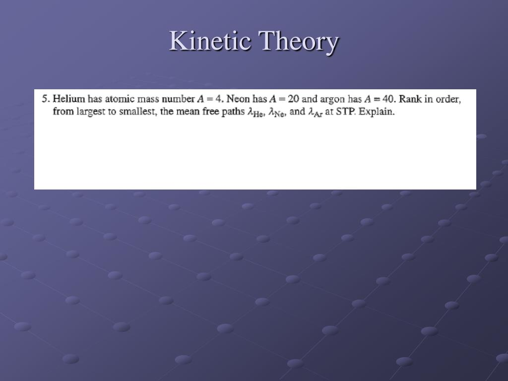 kinetic theory The kinetic theory of gases describes a gas as a large number of submicroscopic particles (atoms or molecules), all of which are in constant, rapid, random motion .