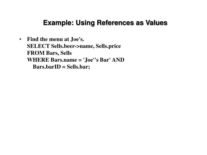Example: Using References as Values