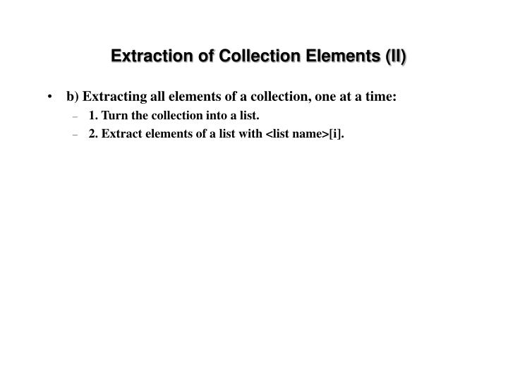 Extraction of Collection Elements (II)