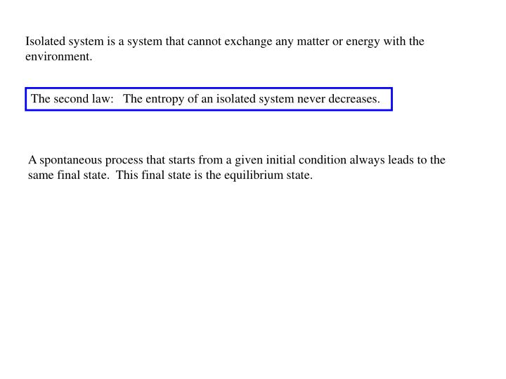 Isolated system is a system that cannot exchange any matter or energy with the environment.