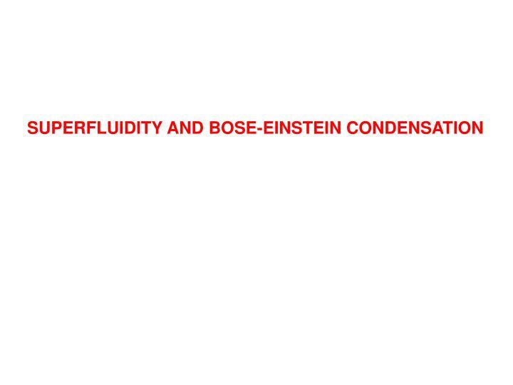 SUPERFLUIDITY AND BOSE-EINSTEIN CONDENSATION