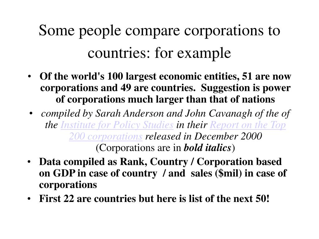 Some people compare corporations to countries: for example