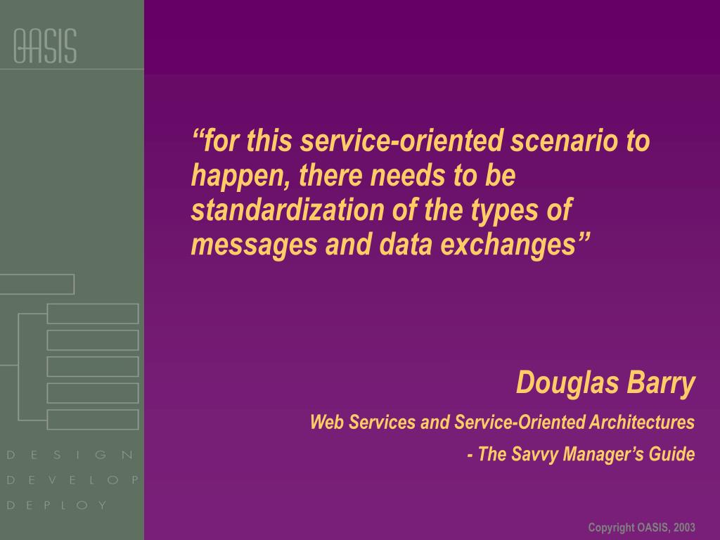 """for this service-oriented scenario to happen, there needs to be standardization of the types of messages and data exchanges"""