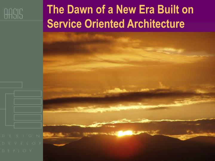 The dawn of a new era built on service oriented architecture l.jpg