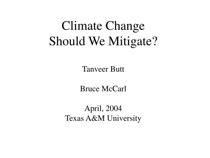 Climate change should we mitigate tanveer butt bruce mccarl april 2004 texas a m university