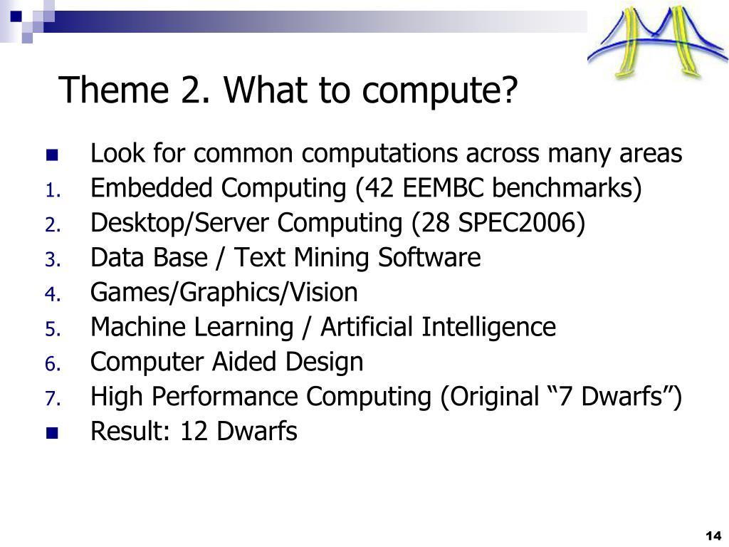 Theme 2. What to compute?