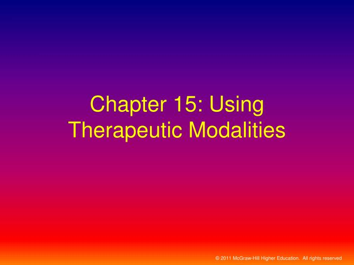 Chapter 15 using therapeutic modalities