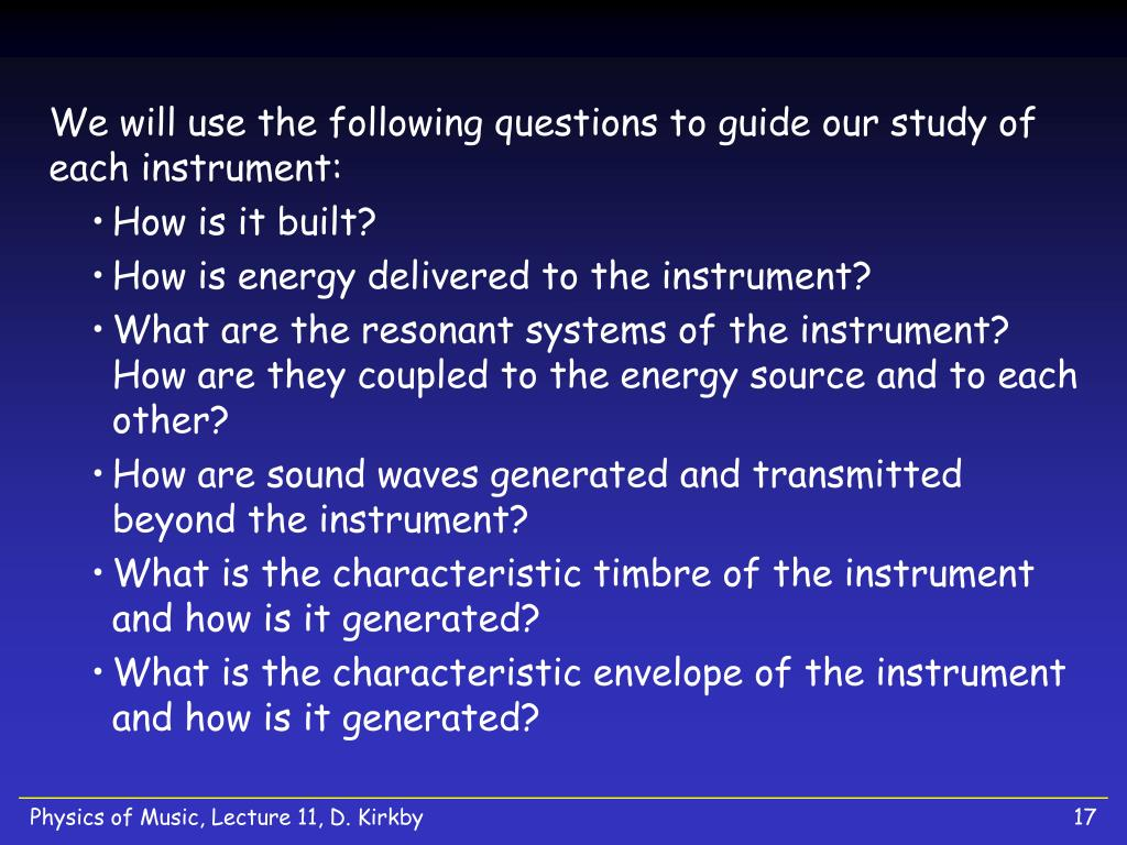 We will use the following questions to guide our study of each instrument: