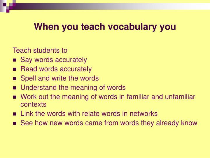 When you teach vocabulary you