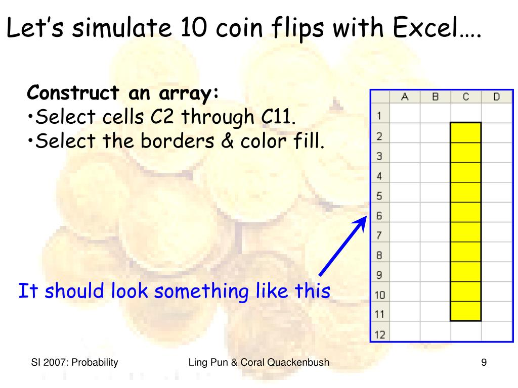 Let's simulate 10 coin flips with Excel….