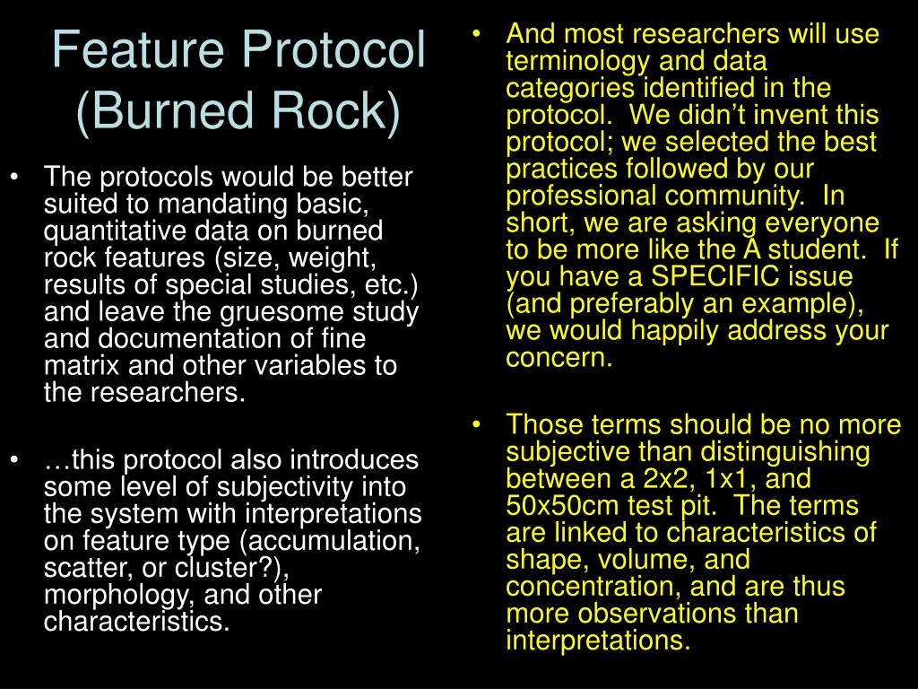 The protocols would be better suited to mandating basic, quantitative data on burned rock features (size, weight, results of special studies, etc.) and leave the gruesome study and documentation of fine matrix and other variables to the researchers.