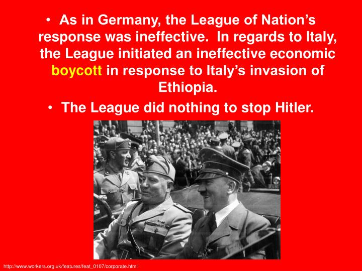 As in Germany, the League of Nation's response was ineffective.  In regards to Italy, the League initiated an ineffective economic