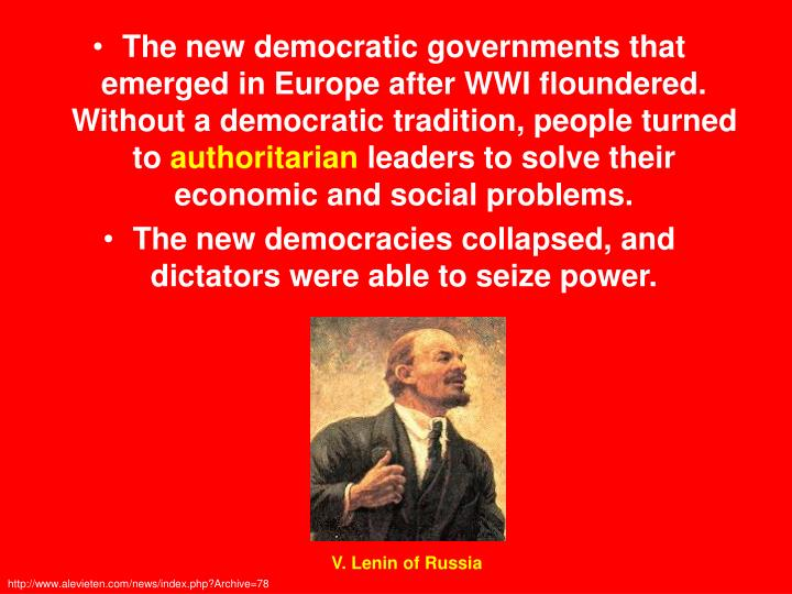 The new democratic governments that emerged in Europe after WWI floundered. Without a democratic tradition, people turned to