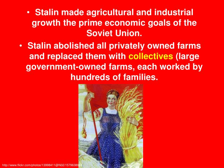 Stalin made agricultural and industrial growth the prime economic goals of the Soviet Union.