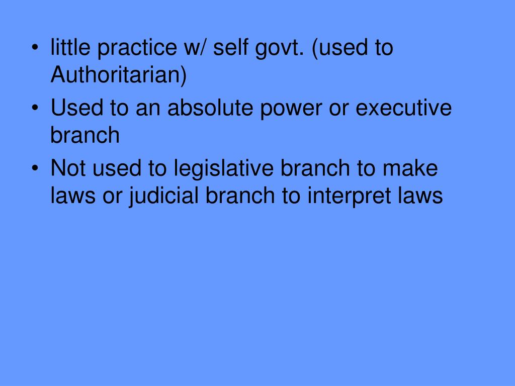 little practice w/ self govt. (used to Authoritarian)