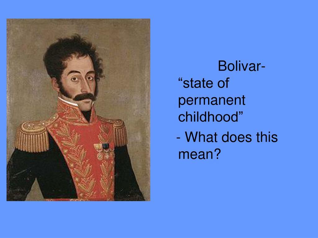 "Bolivar- ""state of permanent childhood"""