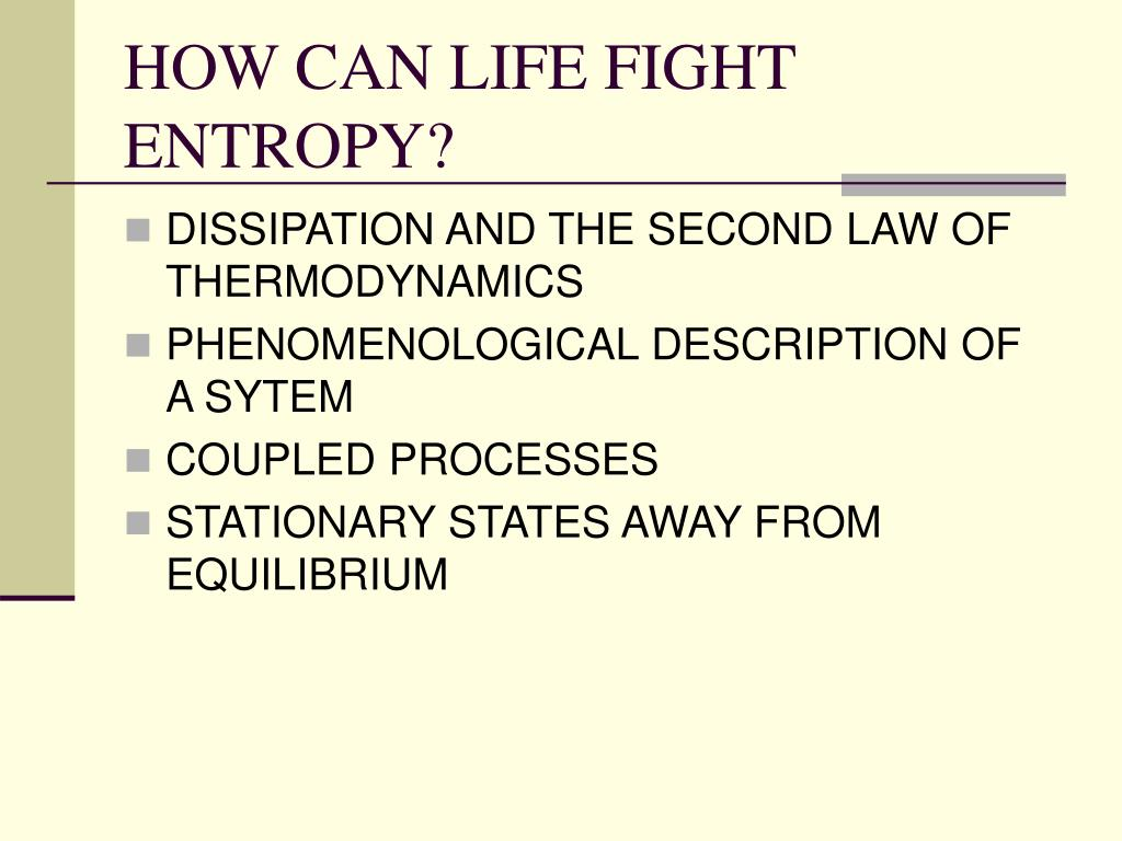 HOW CAN LIFE FIGHT ENTROPY?
