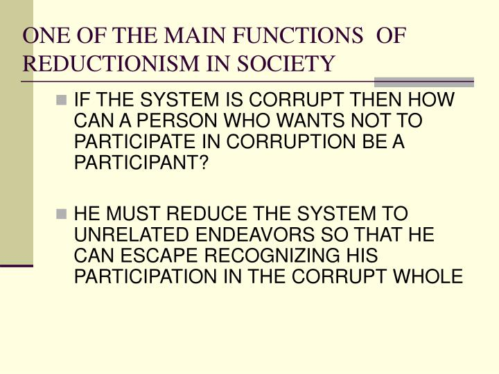 One of the main functions of reductionism in society