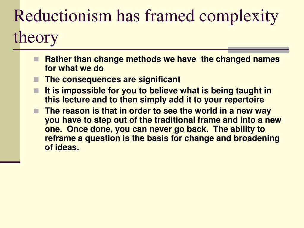 Reductionism has framed complexity theory