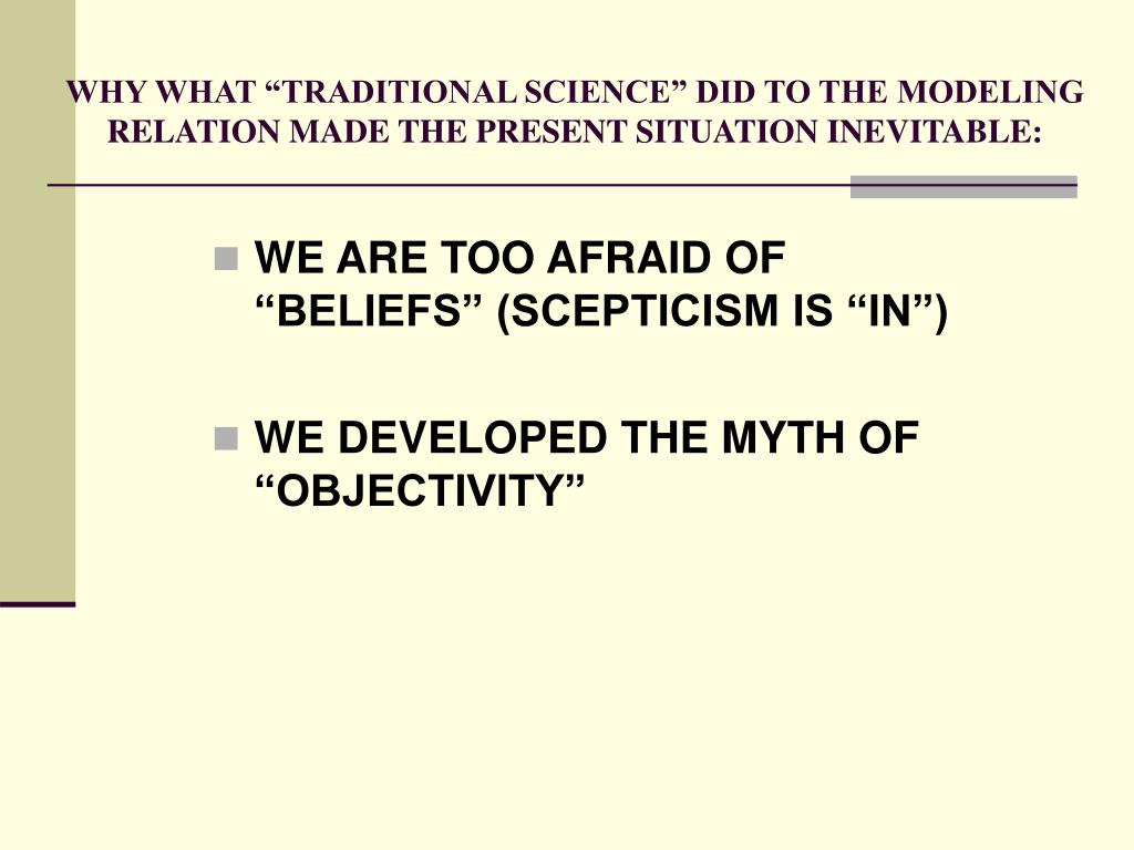 "WHY WHAT ""TRADITIONAL SCIENCE"" DID TO THE MODELING RELATION MADE THE PRESENT SITUATION INEVITABLE:"