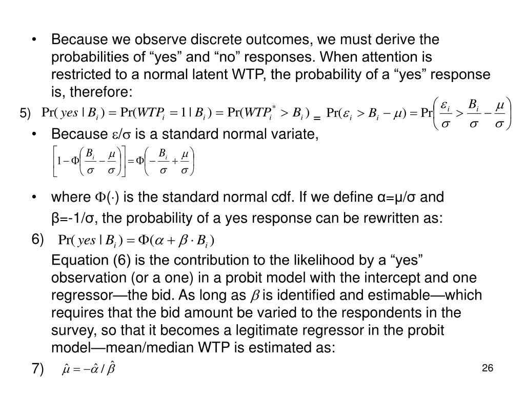 """Because we observe discrete outcomes, we must derive the probabilities of """"yes"""" and """"no"""" responses. When attention is restricted to a normal latent WTP, the probability of a """"yes"""" response is, therefore:"""