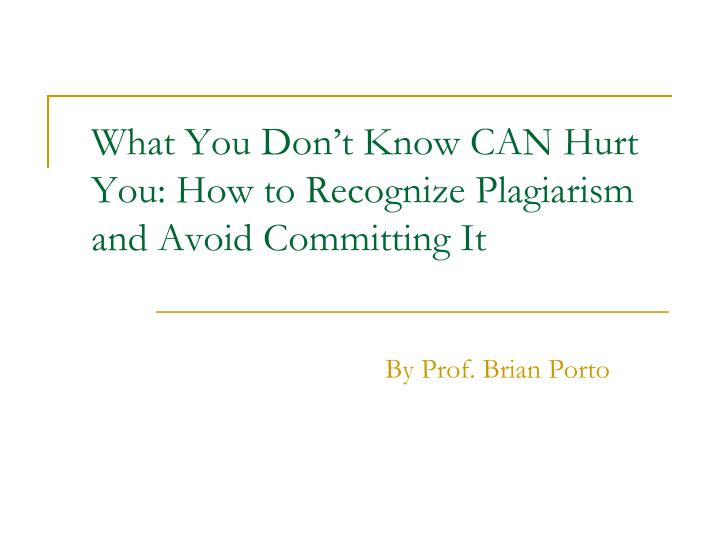 What you don t know can hurt you how to recognize plagiarism and avoid committing it