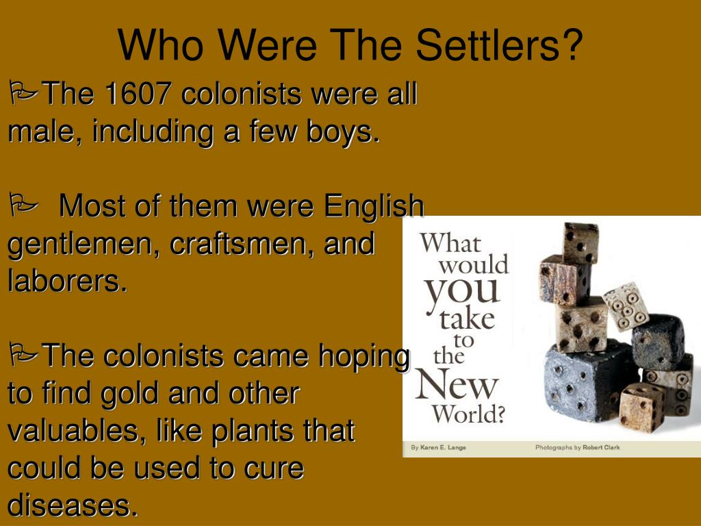 The 1607 colonists were all male, including a few boys.