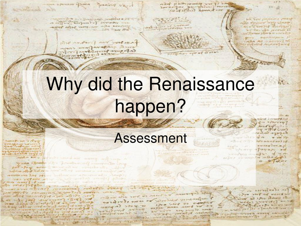 Why did the Renaissance happen?
