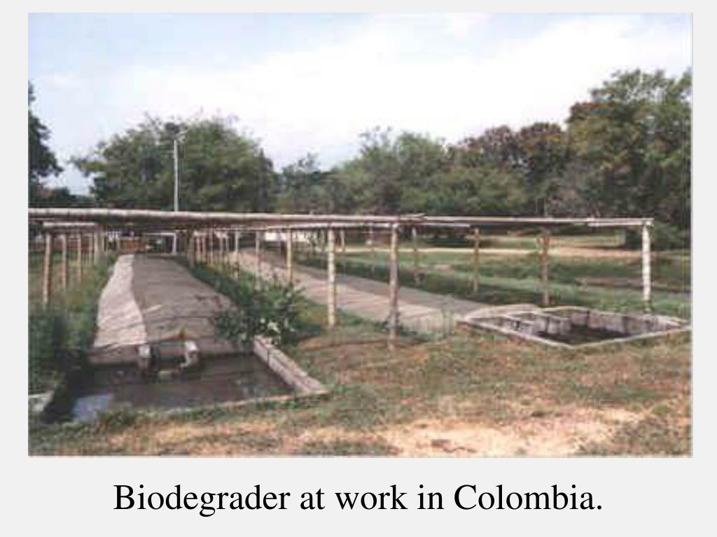 Biodegrader at work in Colombia.