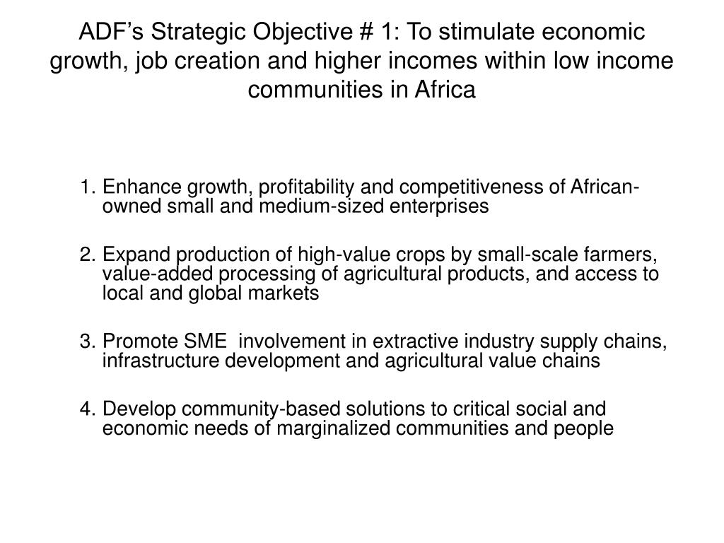 ADF's Strategic Objective # 1: To stimulate economic growth, job creation and higher incomes within low income communities in Africa