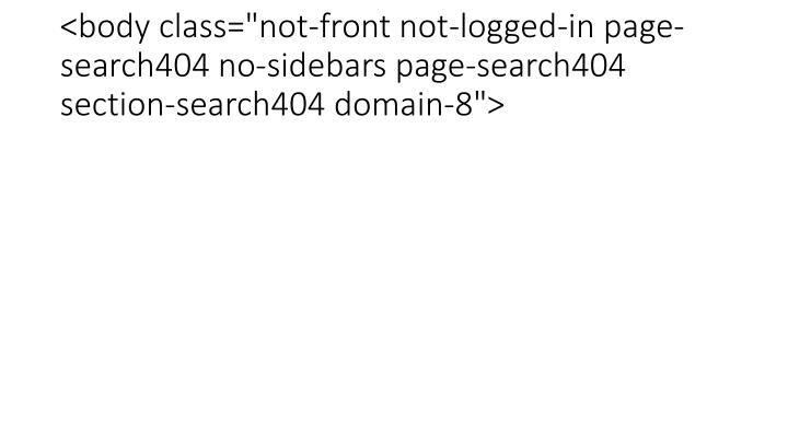 "<body class=""not-front not-logged-in page-search404 no-sidebars page-search404 section-search404 domain-8"">"