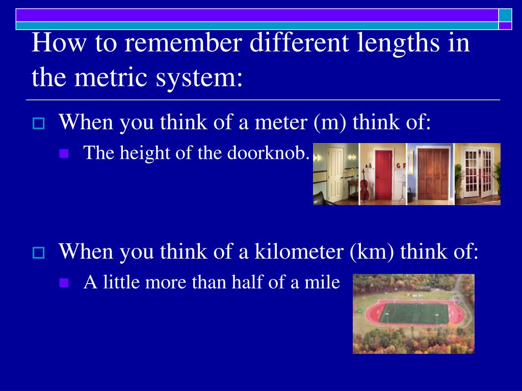 How to remember different lengths in the metric system: