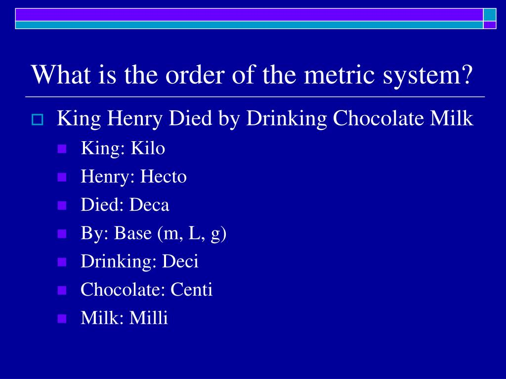 What is the order of the metric system?