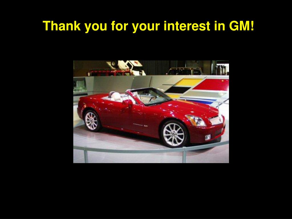 Thank you for your interest in GM!