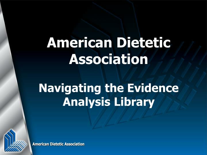 American dietetic association navigating the evidence analysis library