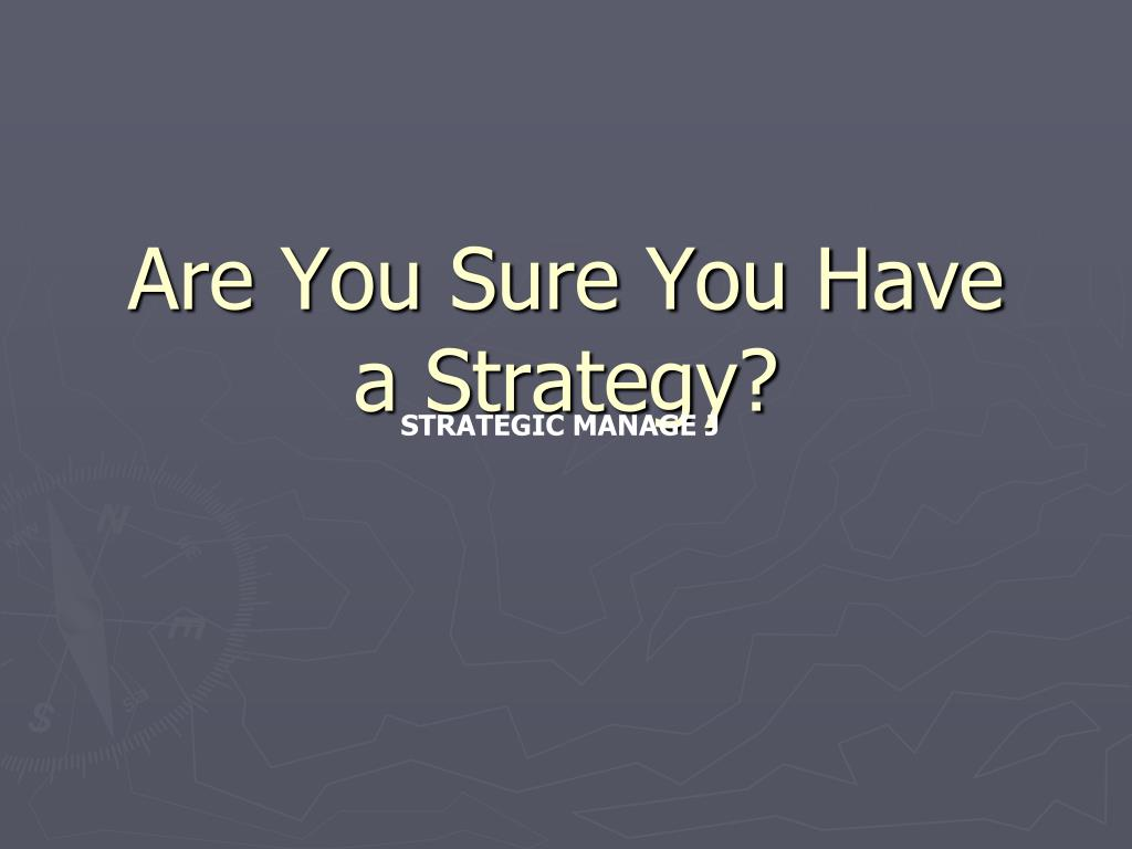Are You Sure You Have a Strategy?