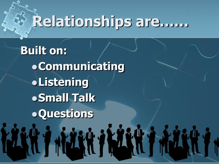 Relationships are……