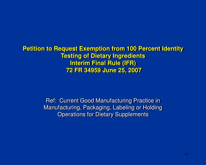 Petition to Request Exemption from 100 Percent Identity Testing of Dietary Ingredients