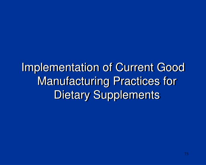 Implementation of Current Good Manufacturing Practices for Dietary Supplements