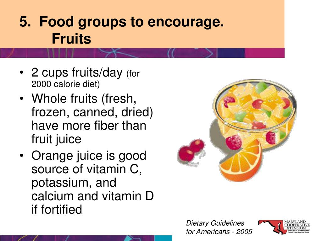 5.  Food groups to encourage.           	Fruits