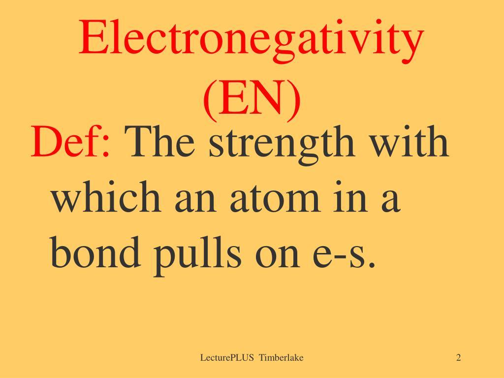 Electronegativity (EN)