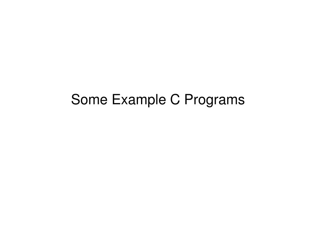 Some Example C Programs