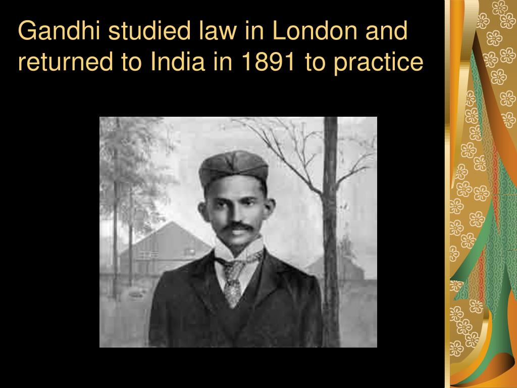 Gandhi studied law in London and returned to India in 1891 to practice