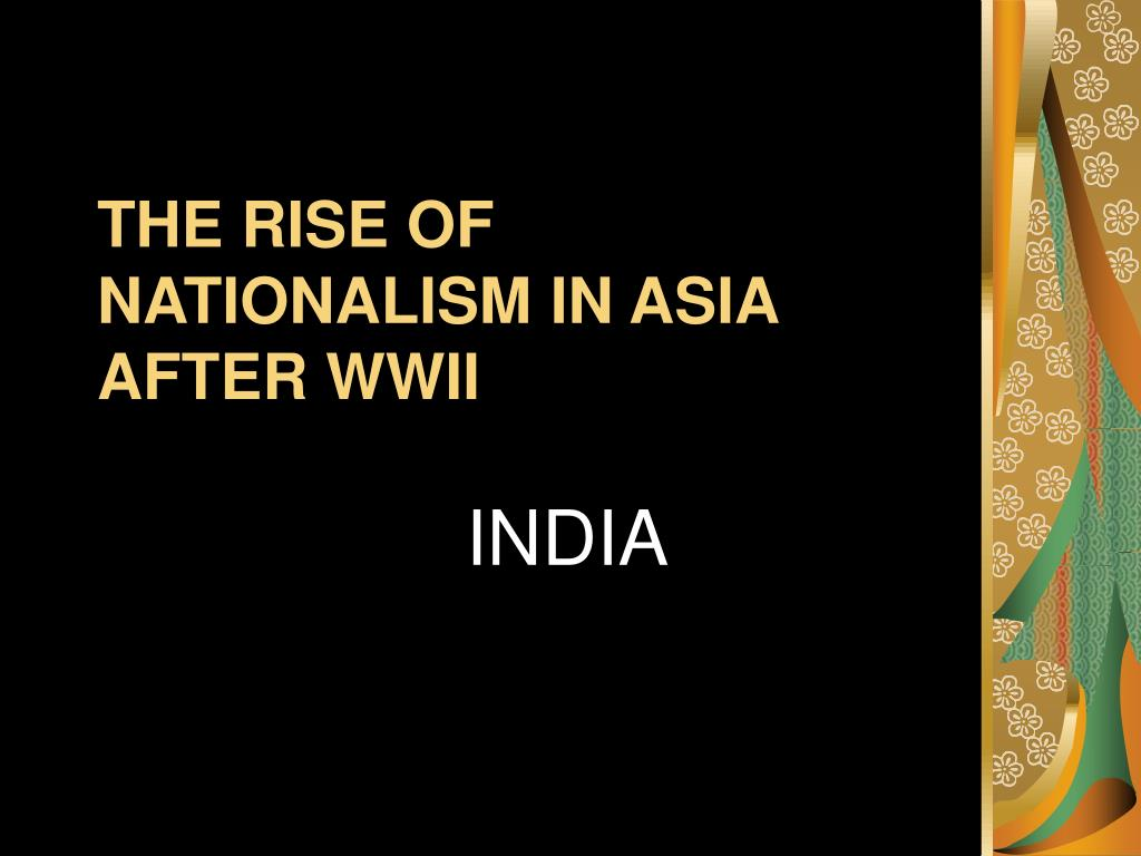 THE RISE OF NATIONALISM IN ASIA AFTER WWII
