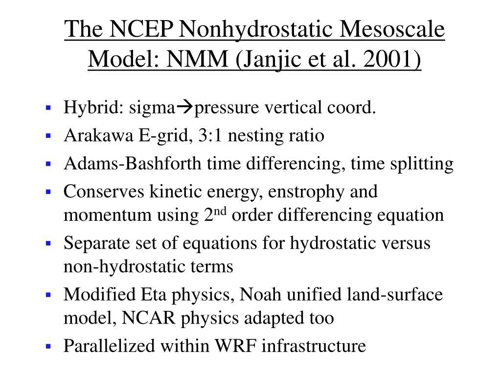The NCEP Nonhydrostatic Mesoscale Model: NMM (Janjic et al. 2001)