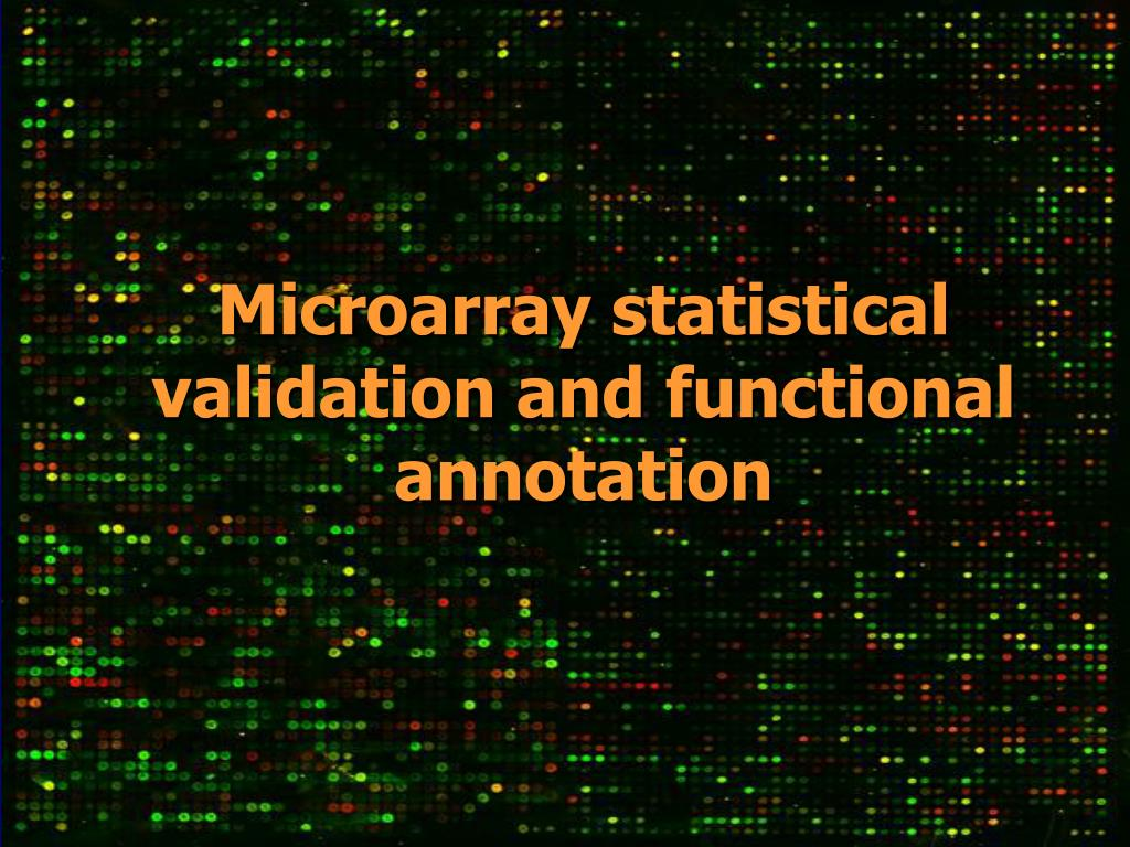 Microarray statistical validation and functional annotation