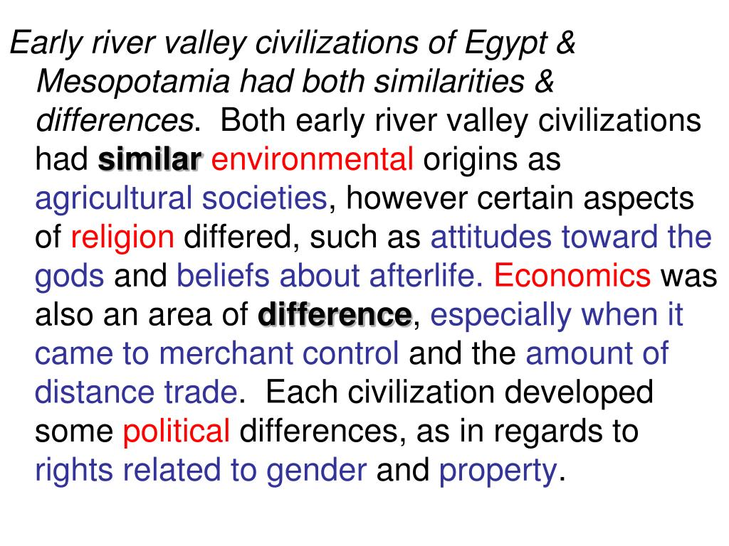 Early river valley civilizations of Egypt & Mesopotamia had both similarities & differences